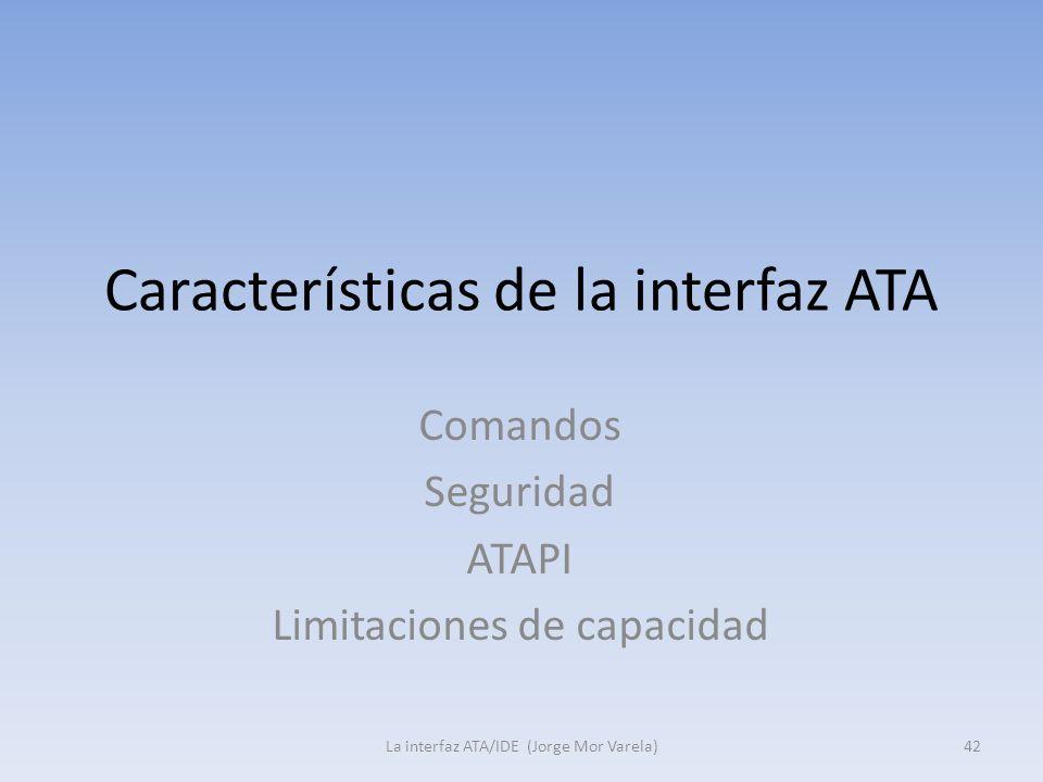 Características de la interfaz ATA La interfaz ATA/IDE (Jorge Mor Varela)42 Comandos Seguridad ATAPI Limitaciones de capacidad