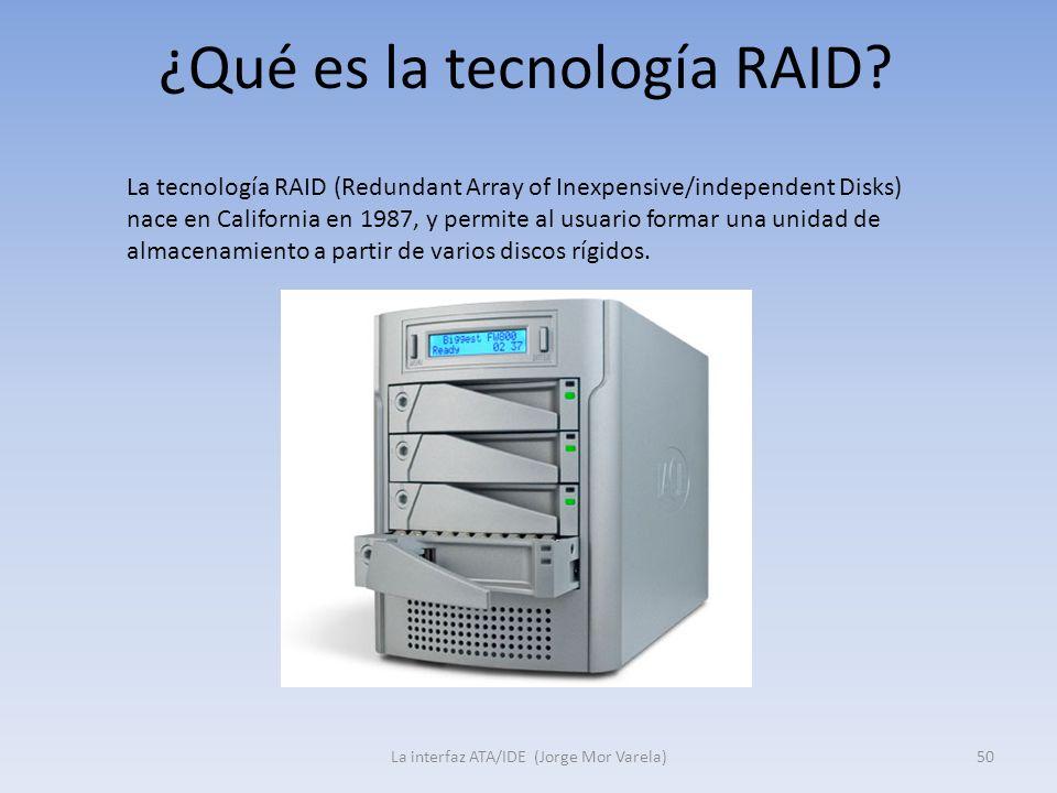 ¿Qué es la tecnología RAID? La interfaz ATA/IDE (Jorge Mor Varela)50 La tecnología RAID (Redundant Array of Inexpensive/independent Disks) nace en Cal