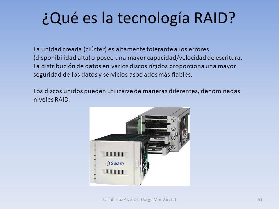 ¿Qué es la tecnología RAID? La interfaz ATA/IDE (Jorge Mor Varela)51 La unidad creada (clúster) es altamente tolerante a los errores (disponibilidad a
