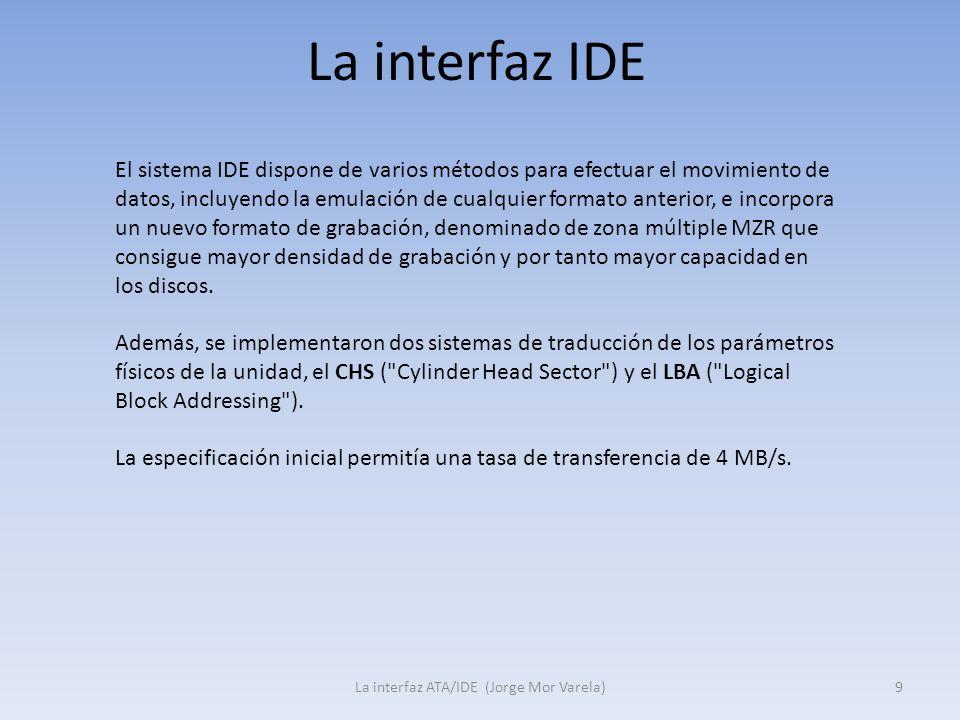 La interfaz IDE La interfaz ATA/IDE (Jorge Mor Varela)9 El sistema IDE dispone de varios métodos para efectuar el movimiento de datos, incluyendo la e
