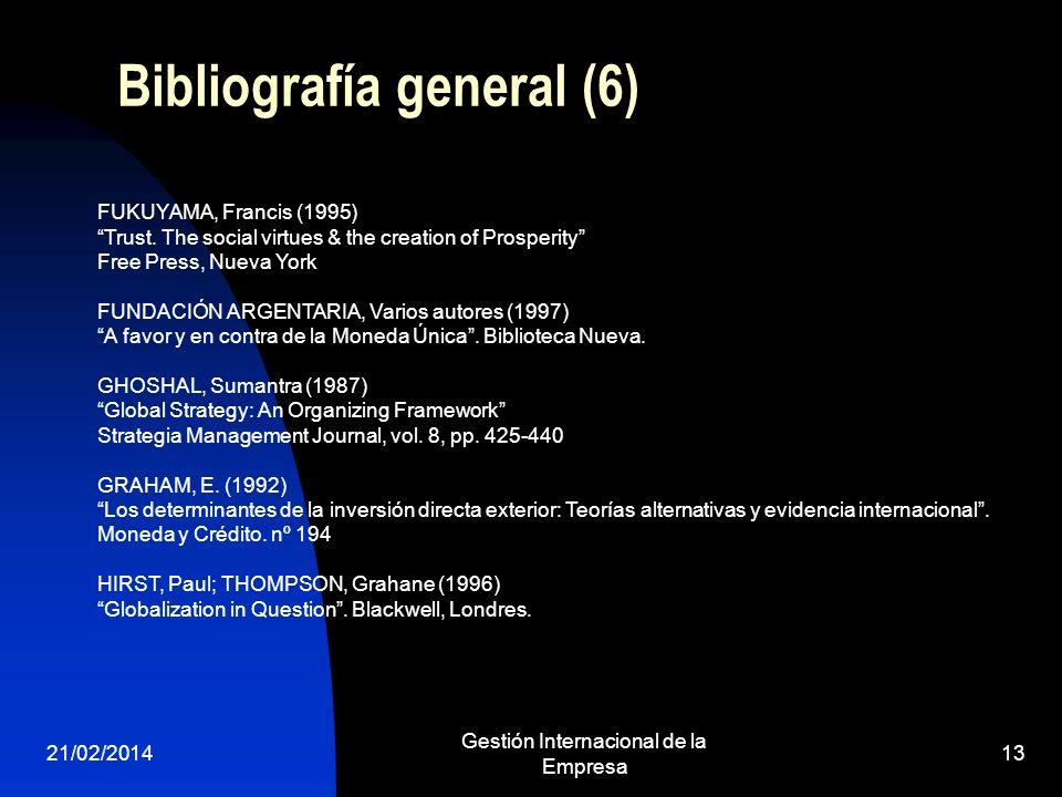 21/02/2014 Gestión Internacional de la Empresa 13 Bibliografía general (6) FUKUYAMA, Francis (1995) Trust. The social virtues & the creation of Prospe