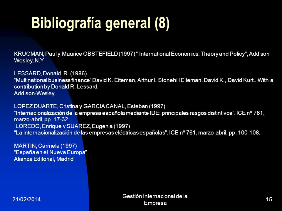 21/02/2014 Gestión Internacional de la Empresa 15 Bibliografía general (8) KRUGMAN, Paul y Maurice OBSTEFIELD (1997) International Economics: Theory a