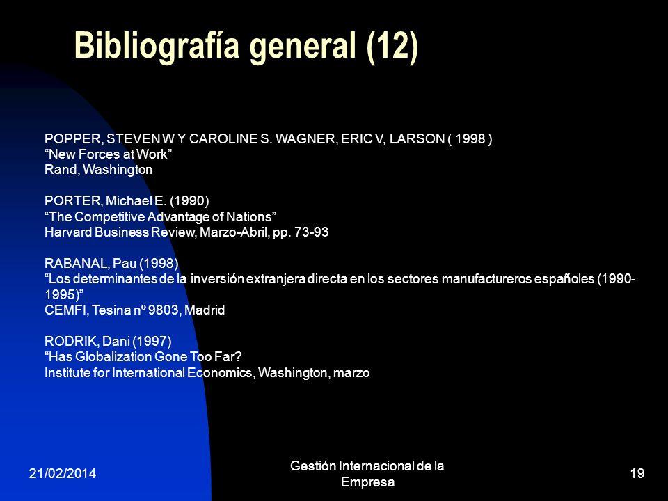21/02/2014 Gestión Internacional de la Empresa 19 Bibliografía general (12) POPPER, STEVEN W Y CAROLINE S. WAGNER, ERIC V, LARSON ( 1998 ) New Forces
