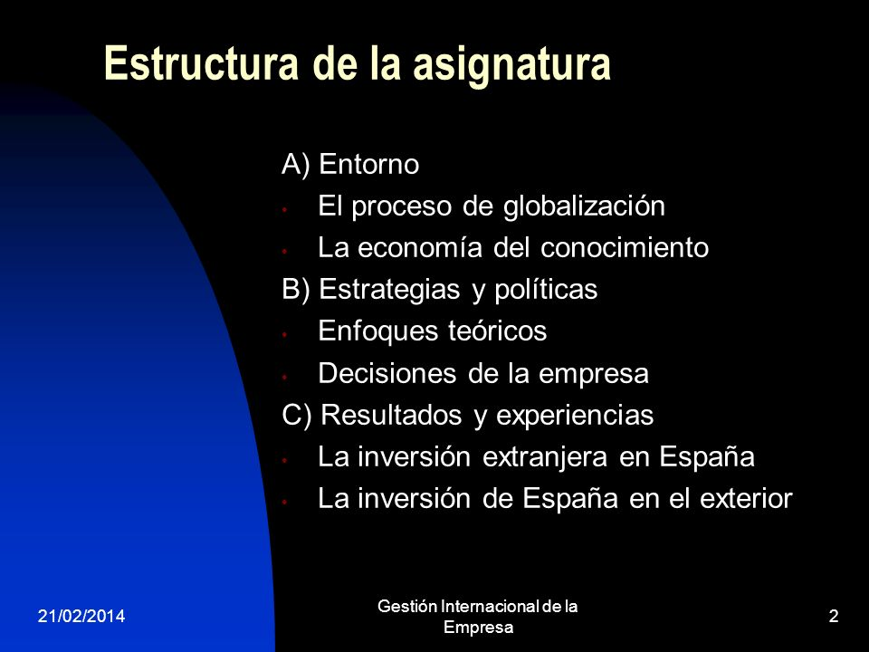 21/02/2014 Gestión Internacional de la Empresa 2 Estructura de la asignatura A) Entorno El proceso de globalización La economía del conocimiento B) Es