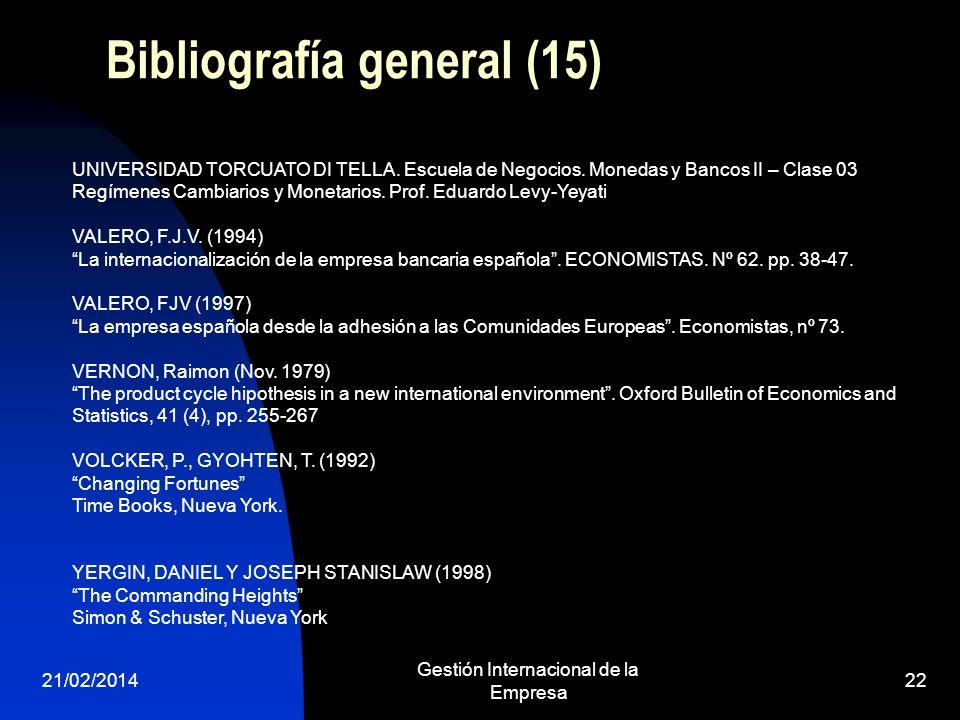 21/02/2014 Gestión Internacional de la Empresa 22 Bibliografía general (15) UNIVERSIDAD TORCUATO DI TELLA. Escuela de Negocios. Monedas y Bancos II –