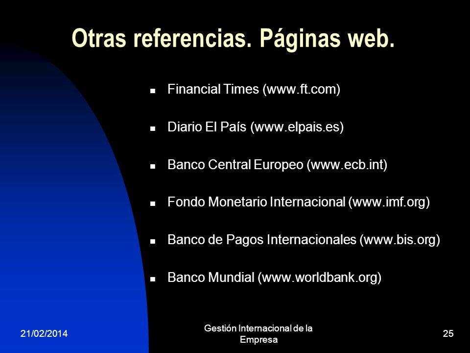 21/02/2014 Gestión Internacional de la Empresa 25 Otras referencias. Páginas web. Financial Times (www.ft.com) Diario El País (www.elpais.es) Banco Ce