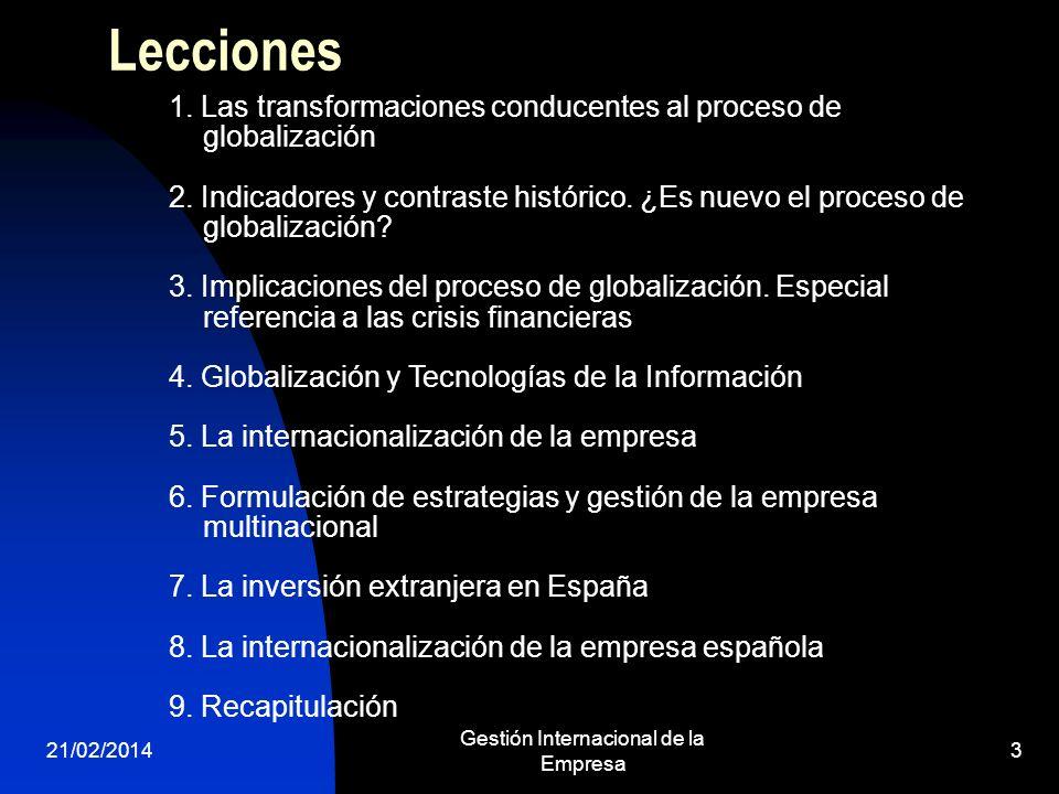 21/02/2014 Gestión Internacional de la Empresa 3 Lecciones 1. Las transformaciones conducentes al proceso de globalización 2. Indicadores y contraste