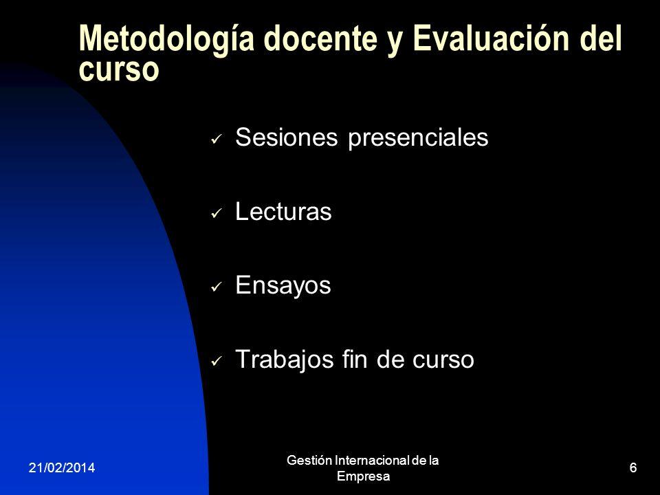 21/02/2014 Gestión Internacional de la Empresa 6 Metodología docente y Evaluación del curso Sesiones presenciales Lecturas Ensayos Trabajos fin de cur