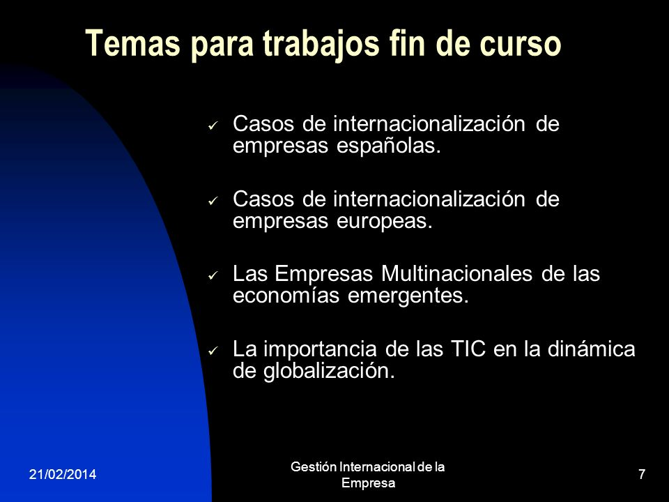 21/02/2014 Gestión Internacional de la Empresa 7 Temas para trabajos fin de curso Casos de internacionalización de empresas españolas. Casos de intern