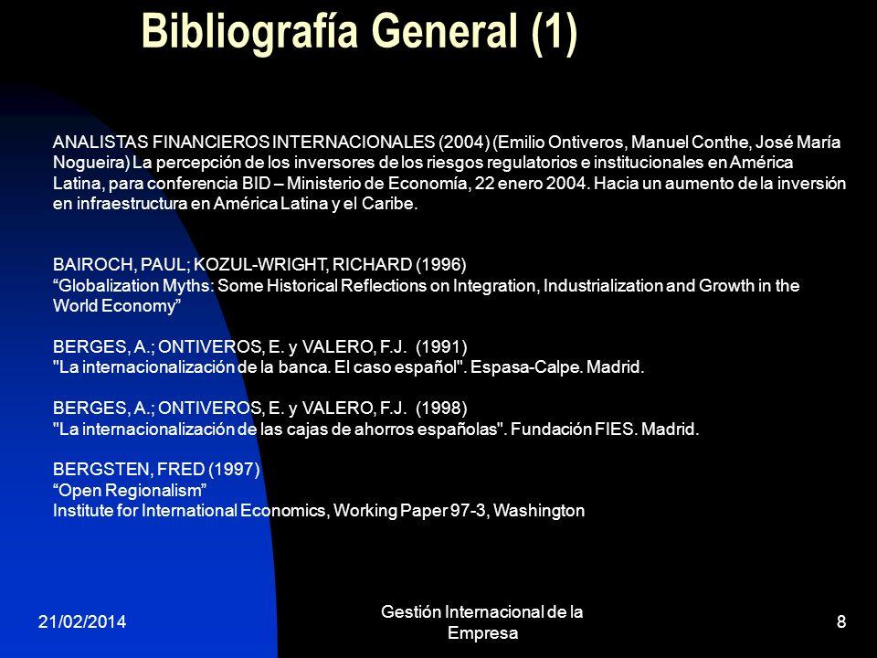 21/02/2014 Gestión Internacional de la Empresa 8 Bibliografía General (1) ANALISTAS FINANCIEROS INTERNACIONALES (2004) (Emilio Ontiveros, Manuel Conth