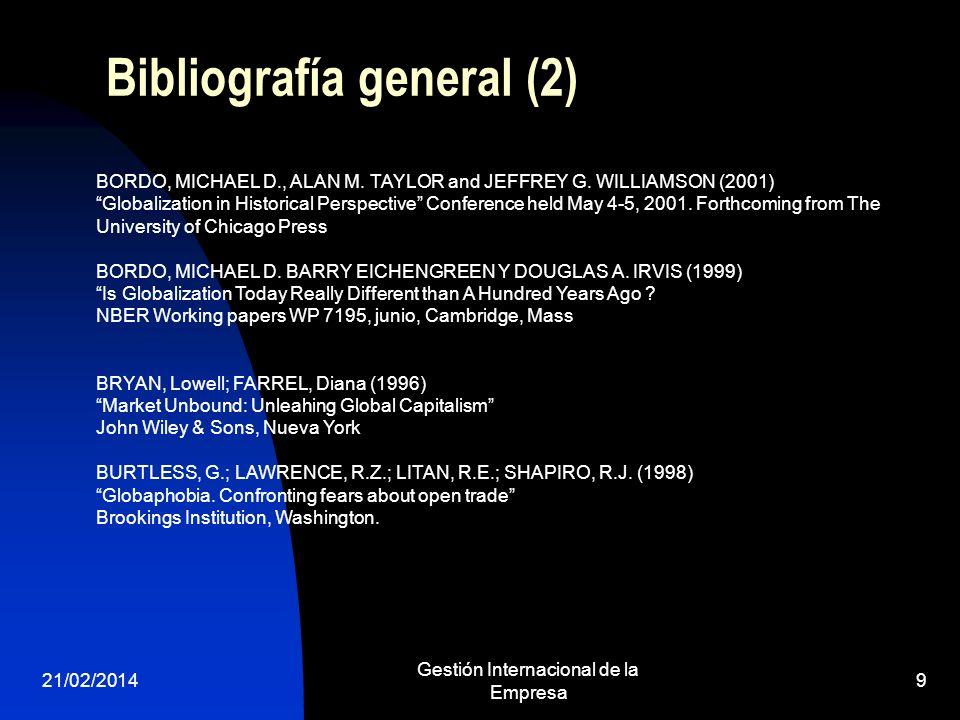 21/02/2014 Gestión Internacional de la Empresa 9 Bibliografía general (2) BORDO, MICHAEL D., ALAN M. TAYLOR and JEFFREY G. WILLIAMSON (2001) Globaliza