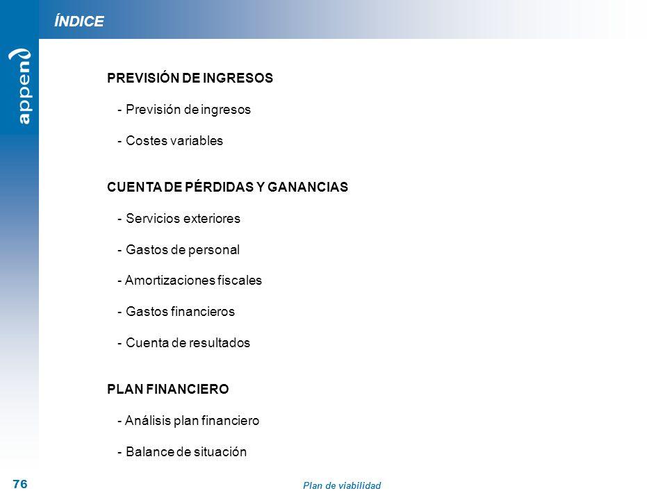Plan de viabilidad 76 ÍNDICE PREVISIÓN DE INGRESOS - Previsión de ingresos - Costes variables CUENTA DE PÉRDIDAS Y GANANCIAS - Servicios exteriores -