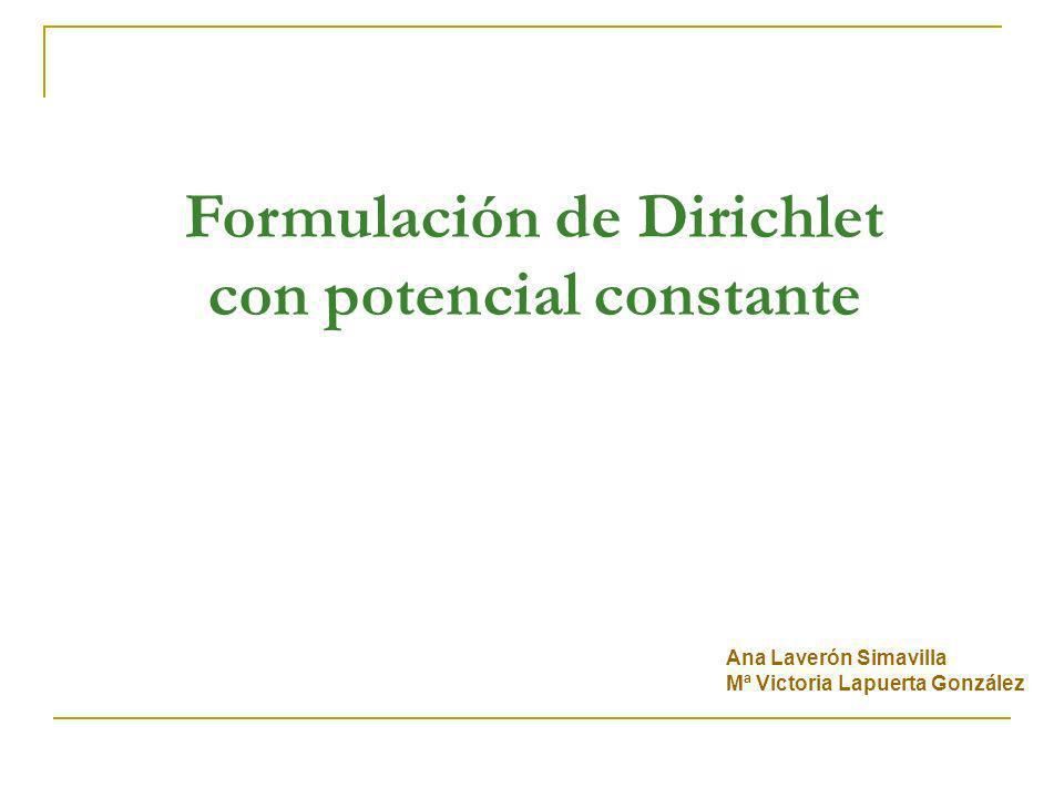 Formulación de Dirichlet con potencial constante Ana Laverón Simavilla Mª Victoria Lapuerta González