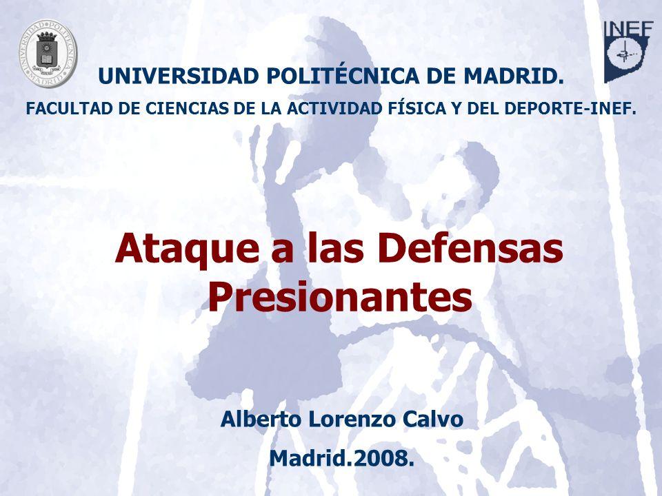 Las Defensas Presionantes Universidad Politécnica de Madrid Facultad de Ciencias de la Actividad Física y del Deporte-INEF. Alberto Lorenzo Calvo Madr