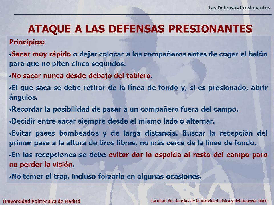 Las Defensas Presionantes Universidad Politécnica de Madrid Facultad de Ciencias de la Actividad Física y del Deporte-INEF. Principios: Sacar muy rápi