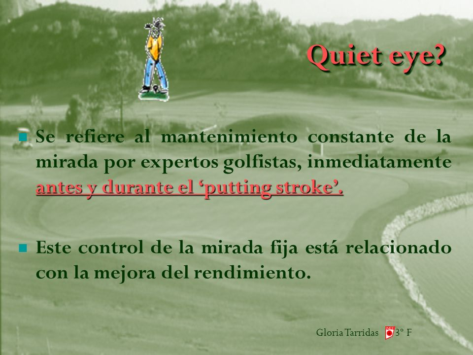 Gloria Tarridas 3º F Quiet eye. antes y durante el putting stroke.