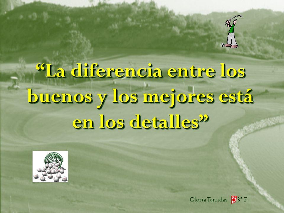 Gloria Tarridas 3º F La diferencia entre los buenos y los mejores está en los detalles