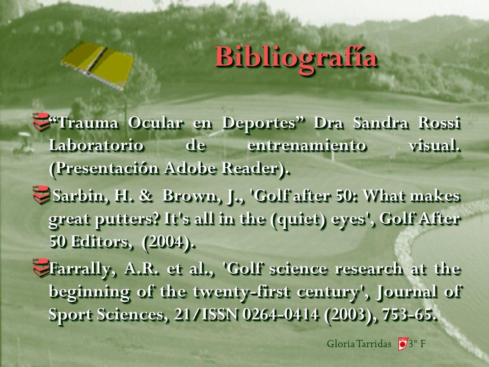 Gloria Tarridas 3º F Bibliografía Bibliografía Trauma Ocular en Deportes Dra Sandra Rossi Laboratorio de entrenamiento visual.