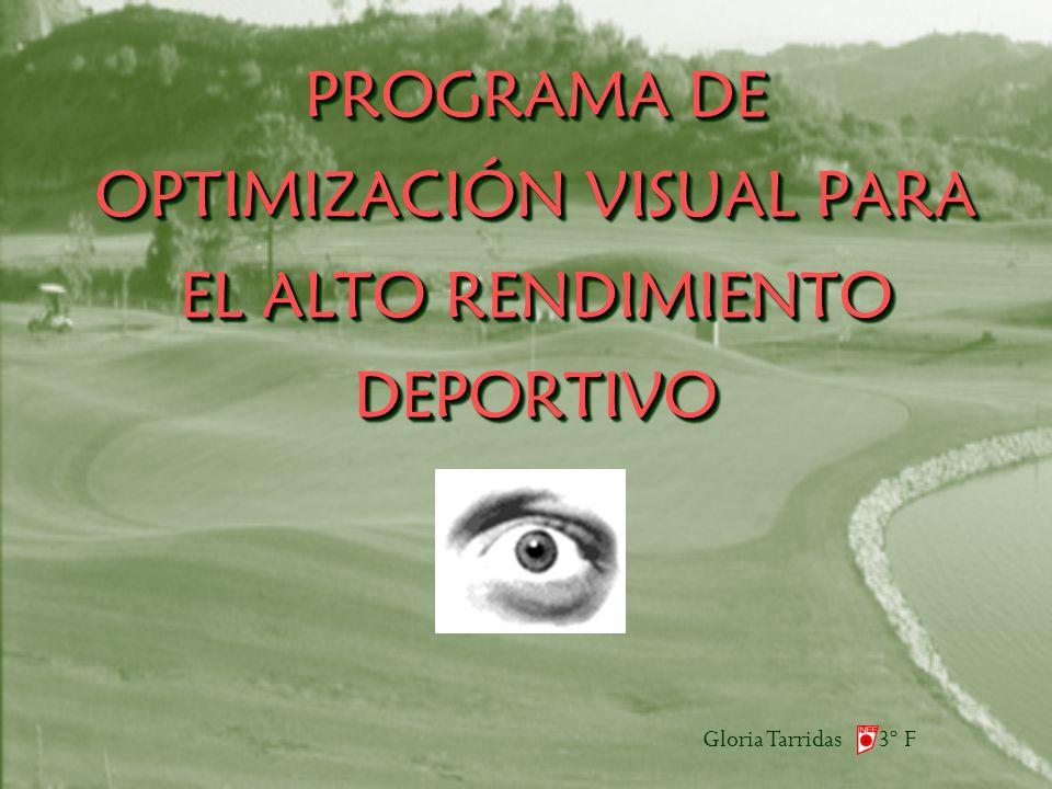 Gloria Tarridas 3º F PROGRAMA DE OPTIMIZACIÓN VISUAL PARA EL ALTO RENDIMIENTO DEPORTIVO