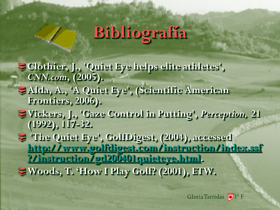 Gloria Tarridas 3º F BibliografíaBibliografía Clothier, J., Quiet Eye helps elite athletes , CNN.com, (2005).