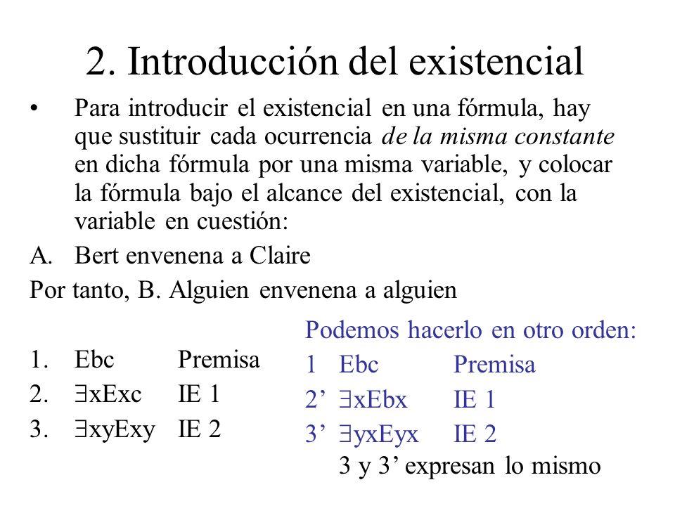 2. Introducción del existencial Para introducir el existencial en una fórmula, hay que sustituir cada ocurrencia de la misma constante en dicha fórmul