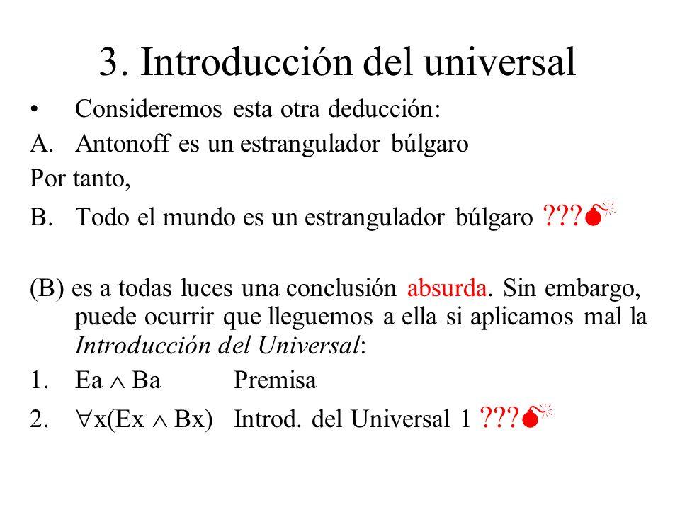 3. Introducción del universal Consideremos esta otra deducción: A.Antonoff es un estrangulador búlgaro Por tanto, B.Todo el mundo es un estrangulador
