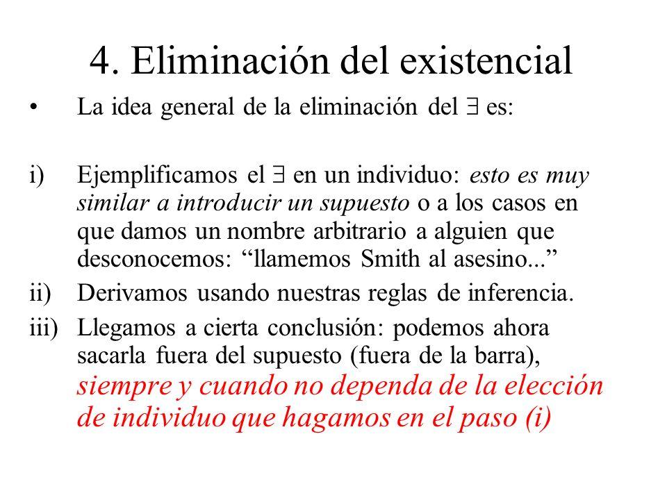 4. Eliminación del existencial La idea general de la eliminación del es: i)Ejemplificamos el en un individuo: esto es muy similar a introducir un supu