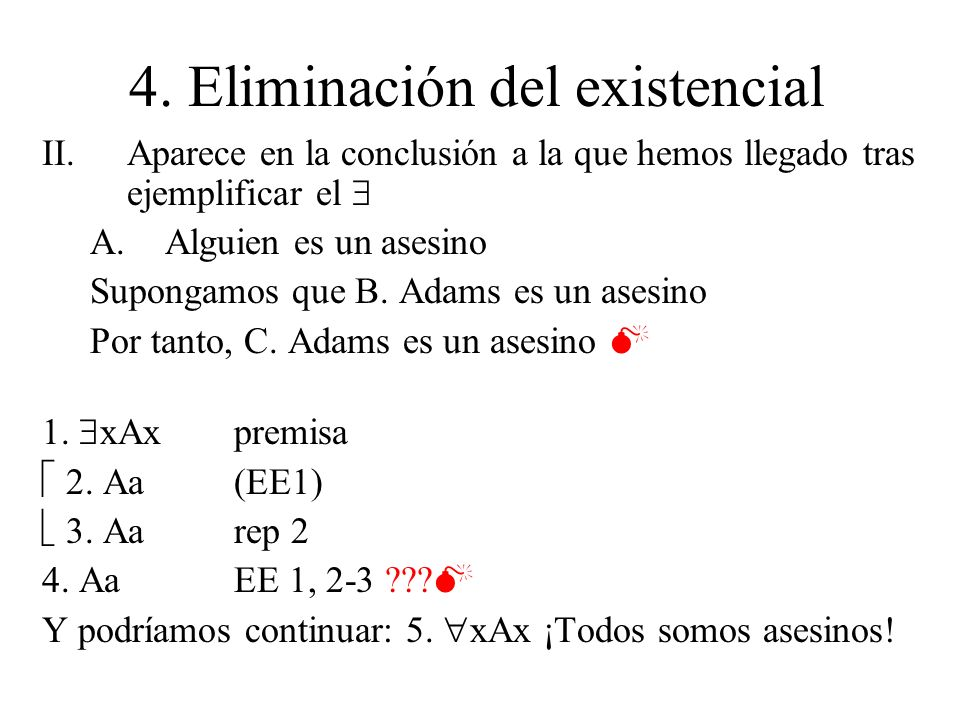 4. Eliminación del existencial II.Aparece en la conclusión a la que hemos llegado tras ejemplificar el A.Alguien es un asesino Supongamos que B. Adams