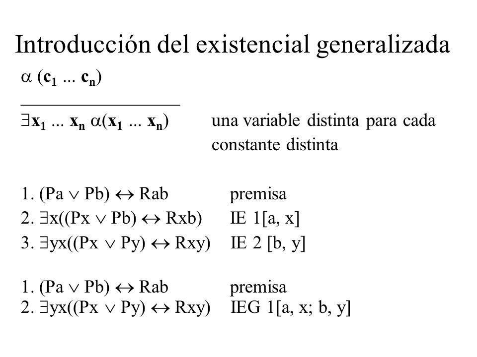 Introducción del existencial generalizada (c 1... c n ) _________________ x 1... x n (x 1... x n )una variable distinta para cada constante distinta 1