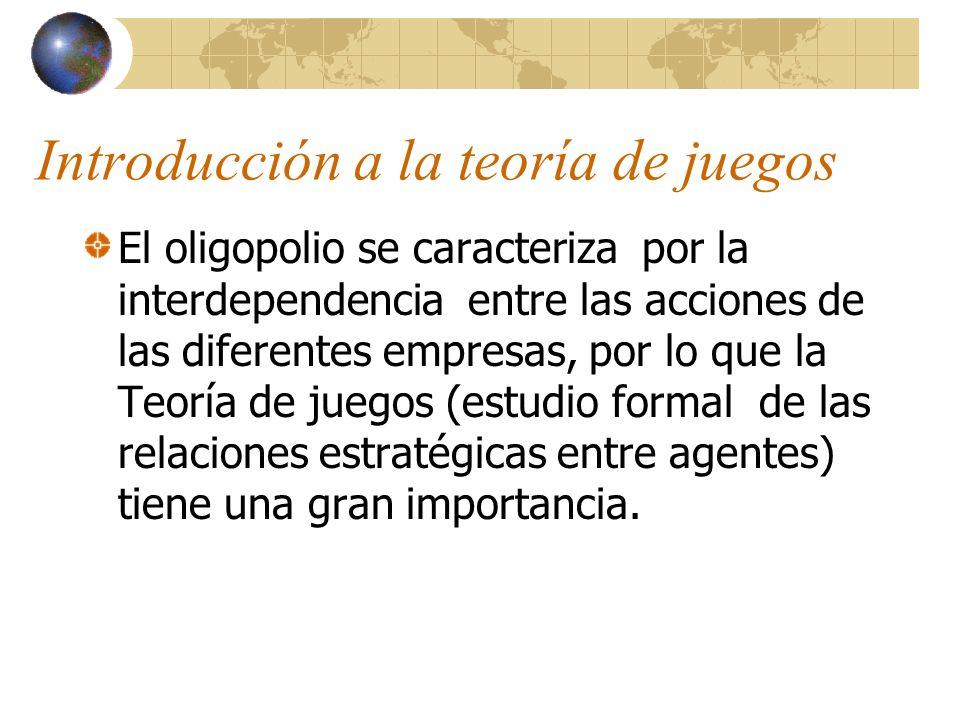 Introducción a la teoría de juegos El oligopolio se caracteriza por la interdependencia entre las acciones de las diferentes empresas, por lo que la T