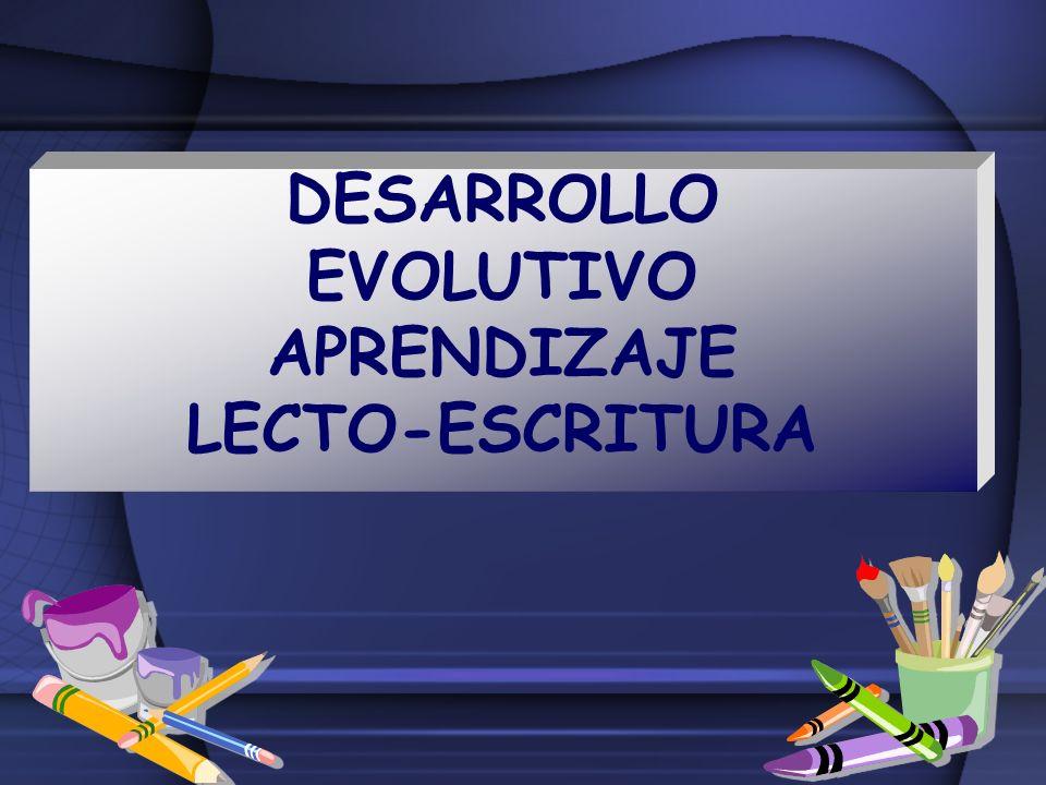 DESARROLLO EVOLUTIVO APRENDIZAJE LECTO-ESCRITURA