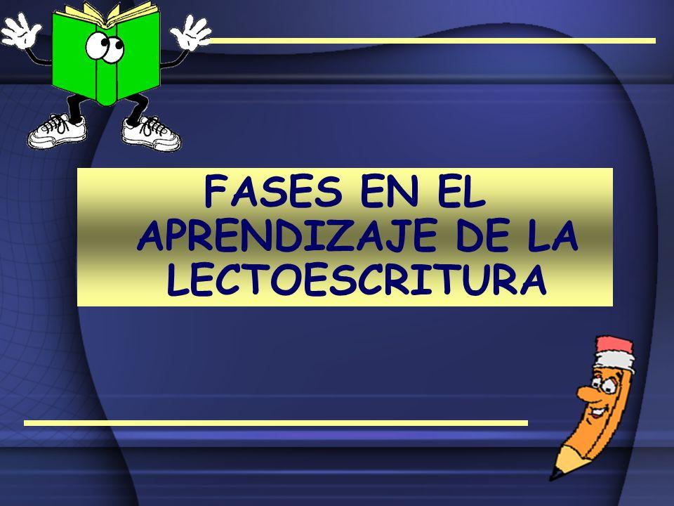 FASES EN EL APRENDIZAJE DE LA LECTOESCRITURA