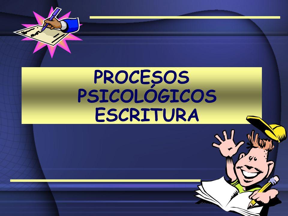PROCESOS PSICOLÓGICOS ESCRITURA