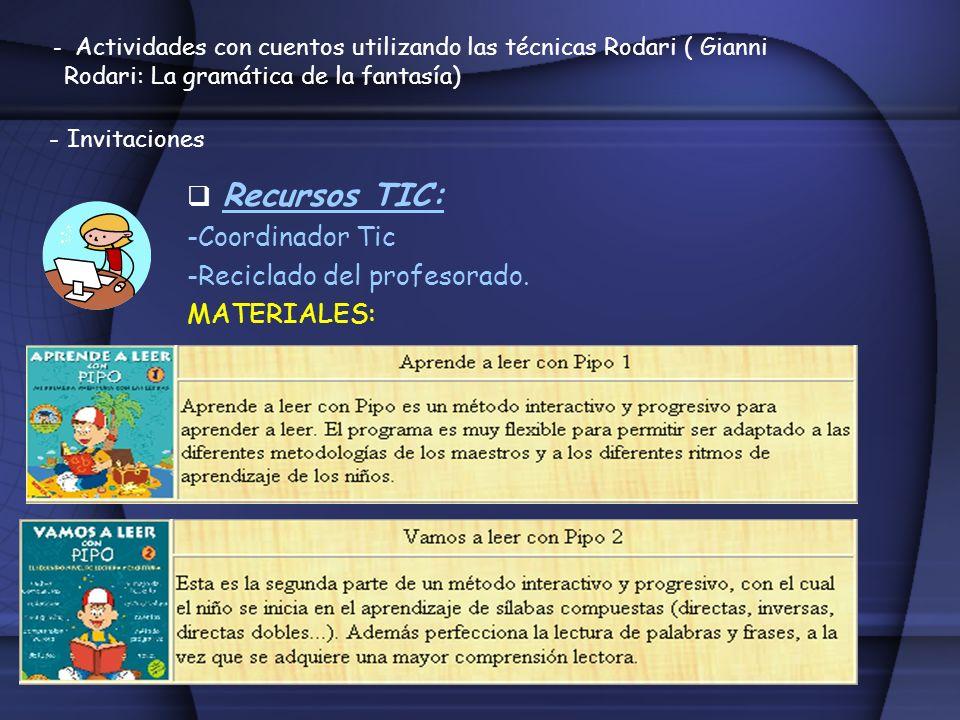 - Actividades con cuentos utilizando las técnicas Rodari ( Gianni Rodari: La gramática de la fantasía) - Invitaciones Recursos TIC: -Coordinador Tic -