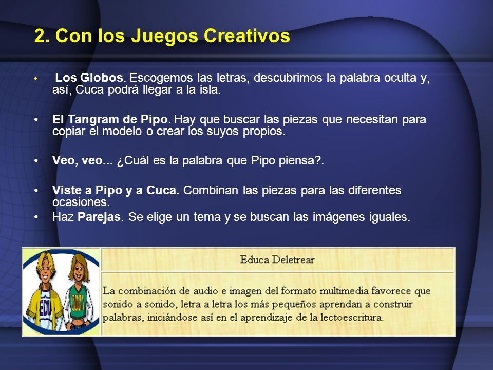 2. Con los Juegos Creativos Los Globos. Escogemos las letras, descubrimos la palabra oculta y, así, Cuca podrá llegar a la isla. El Tangram de Pipo. H