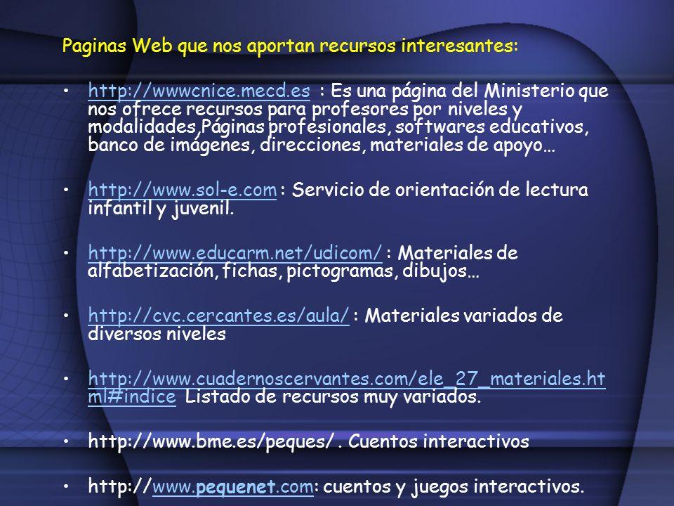 Paginas Web que nos aportan recursos interesantes: http://wwwcnice.mecd.es : Es una página del Ministerio que nos ofrece recursos para profesores por
