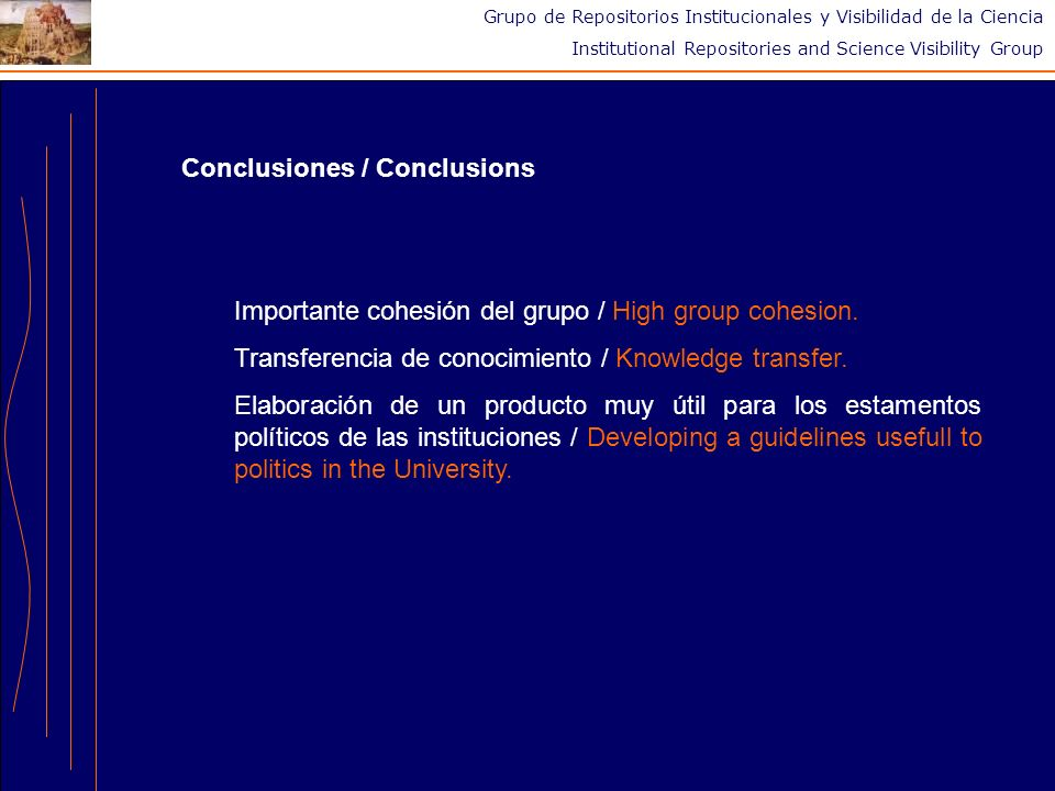 Grupo de Repositorios Institucionales y Visibilidad de la Ciencia Institutional Repositories and Science Visibility Group Conclusiones / Conclusions Importante cohesión del grupo / High group cohesion.