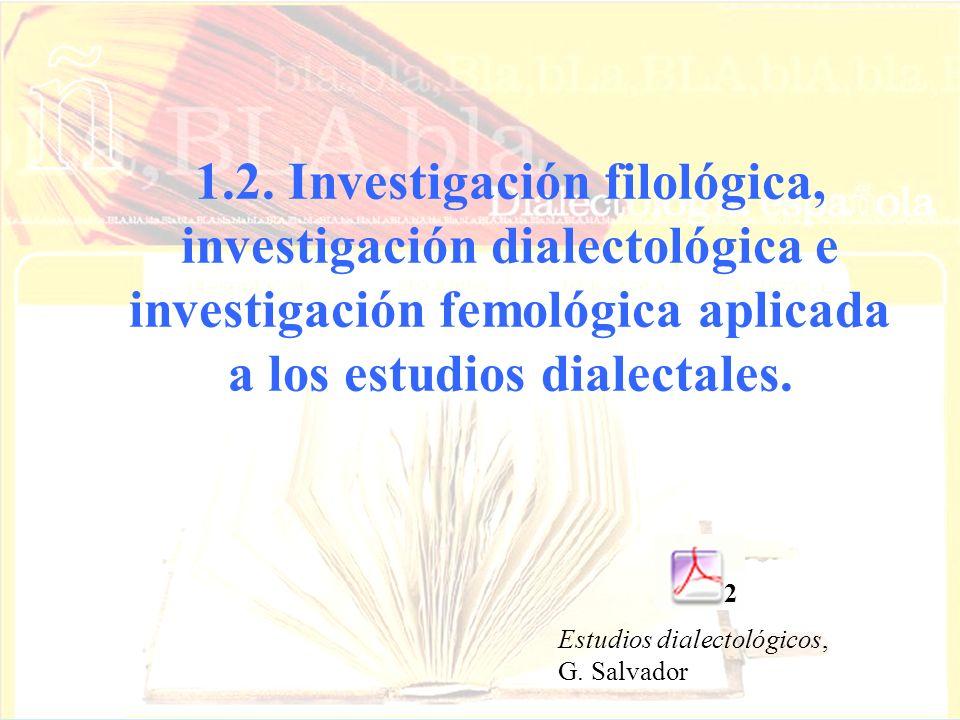 1.2. Investigación filológica, investigación dialectológica e investigación femológica aplicada a los estudios dialectales. Estudios dialectológicos,