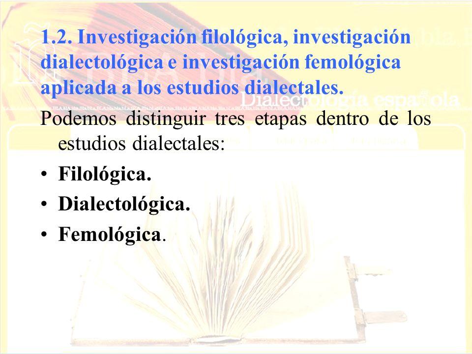 1.2. Investigación filológica, investigación dialectológica e investigación femológica aplicada a los estudios dialectales. Podemos distinguir tres et