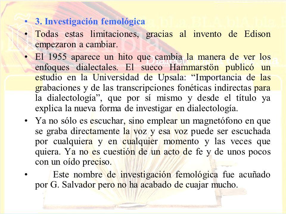 3. Investigación femológica Todas estas limitaciones, gracias al invento de Edison empezaron a cambiar. El 1955 aparece un hito que cambia la manera d