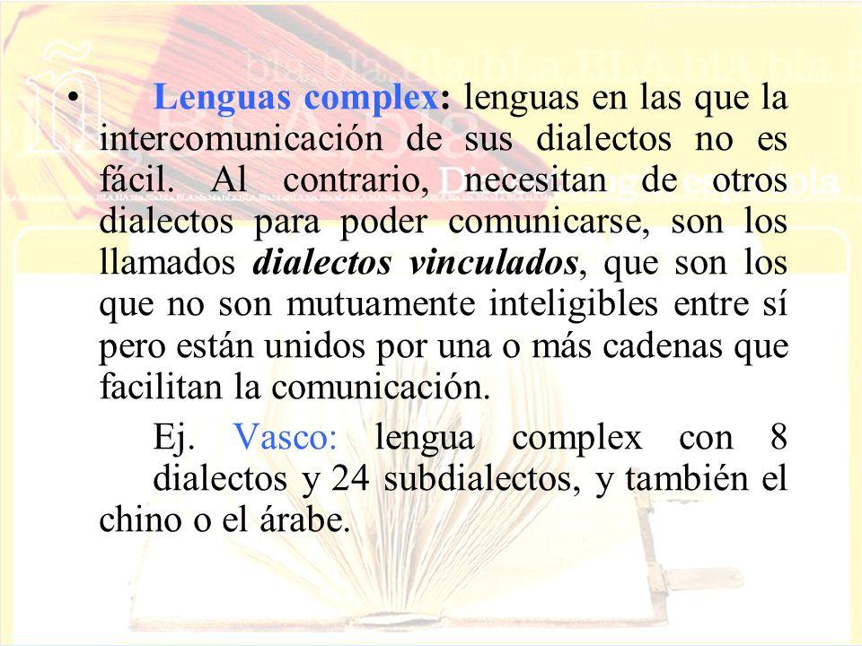 Lenguas complex: lenguas en las que la intercomunicación de sus dialectos no es fácil. Al contrario, necesitan de otros dialectos para poder comunicar