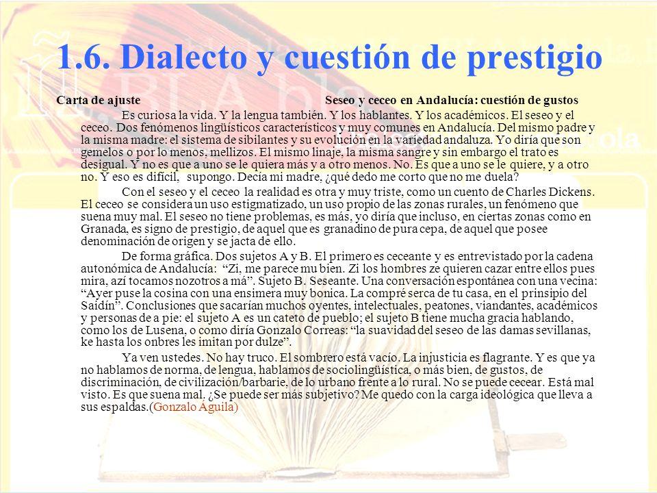 1.6. Dialecto y cuestión de prestigio Carta de ajuste Seseo y ceceo en Andalucía: cuestión de gustos Es curiosa la vida. Y la lengua también. Y los ha
