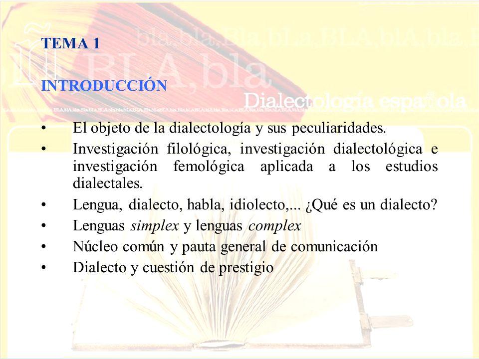 TEMA 1 INTRODUCCIÓN El objeto de la dialectología y sus peculiaridades. Investigación filológica, investigación dialectológica e investigación femológ