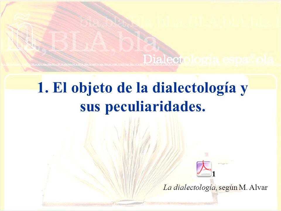 1. El objeto de la dialectología y sus peculiaridades. La dialectología, según M. Alvar 1