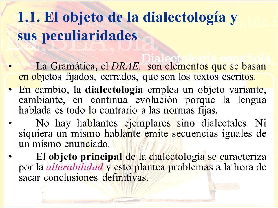 1.1. El objeto de la dialectología y sus peculiaridades La Gramática, el DRAE, son elementos que se basan en objetos fijados, cerrados, que son los te