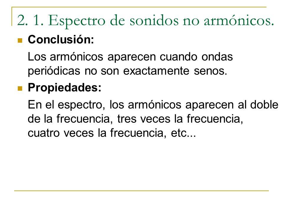 Si las señales son periódicas pero no son senos, el espectro presentas armónicos. x(t)=A 1 sin(2πf 1 t)+A 2 sin(2πf 2 t)+A 3 sin(2πf 3 t)+... x(t) x(t