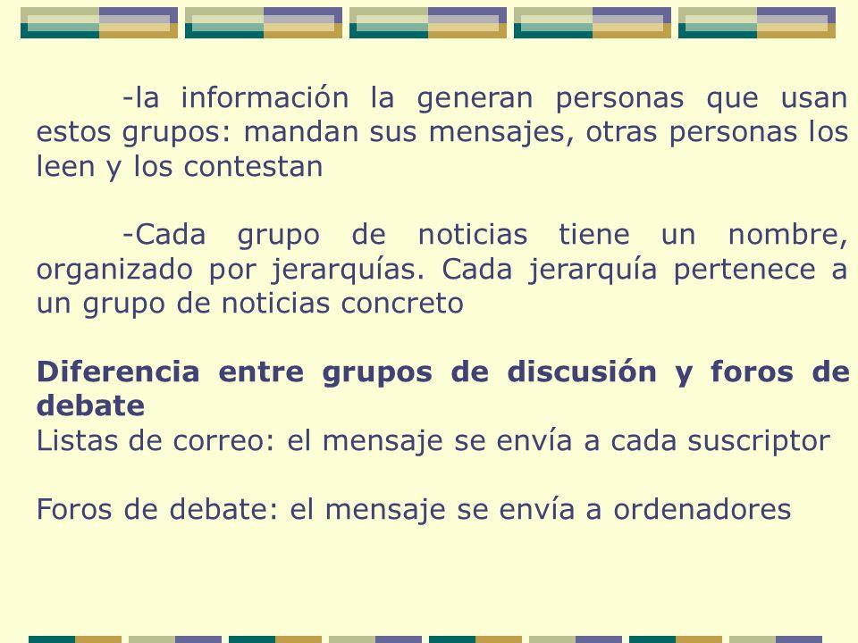 -la información la generan personas que usan estos grupos: mandan sus mensajes, otras personas los leen y los contestan -Cada grupo de noticias tiene un nombre, organizado por jerarquías.