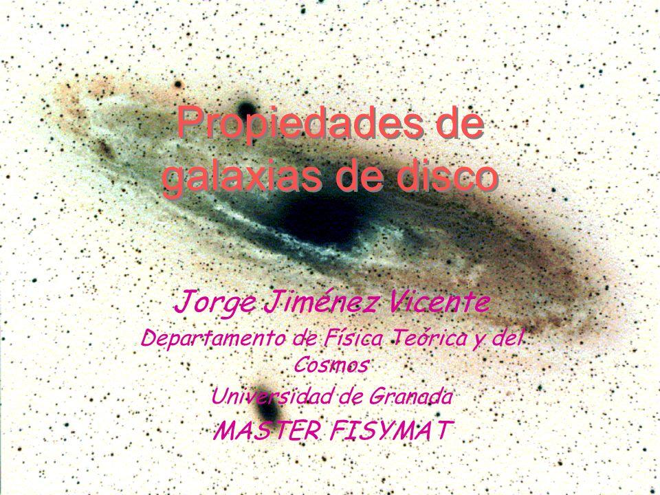 Propiedades de galaxias de disco Jorge Jiménez Vicente Departamento de Física Teórica y del Cosmos Universidad de Granada MASTER FISYMAT