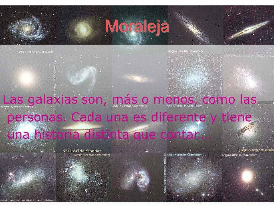 Moraleja Las galaxias son, más o menos, como las personas. Cada una es diferente y tiene una historia distinta que contar….