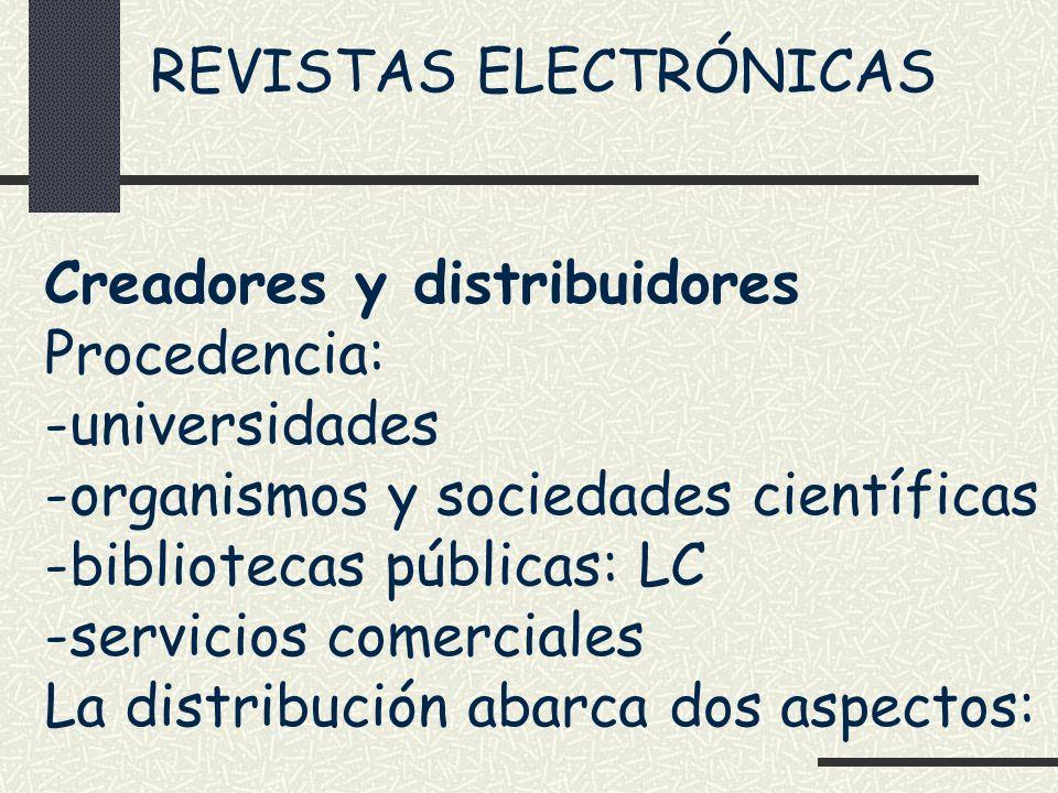 REVISTAS ELECTRÓNICAS Creadores y distribuidores Procedencia: -universidades -organismos y sociedades científicas -bibliotecas públicas: LC -servicios